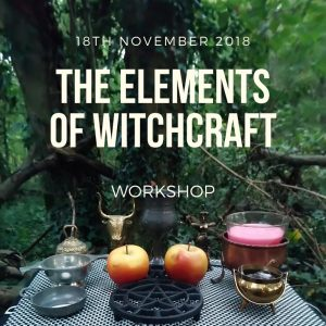 Elements of Witchcraft Workshop – 18th November 2018